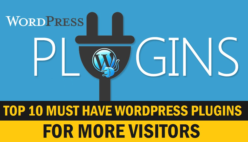 Top 10 Must Have WordPress Plugins For Increase Audience